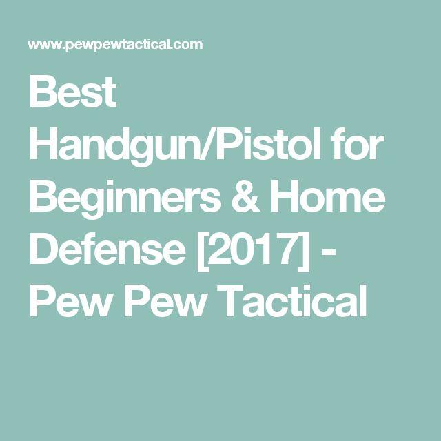 Best Handgun/Pistol for Beginners & Home Defense [2017] - Pew Pew Tactical