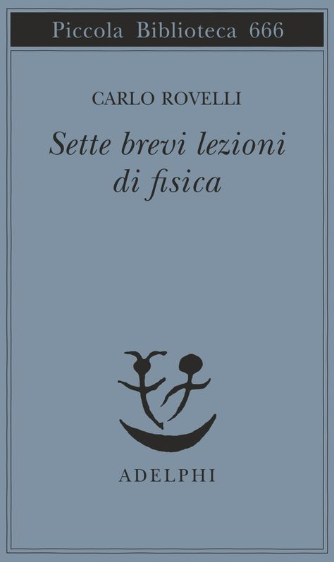 Sette brevi lezioni di fisica | Carlo Rovelli - Adelphi Edizioni