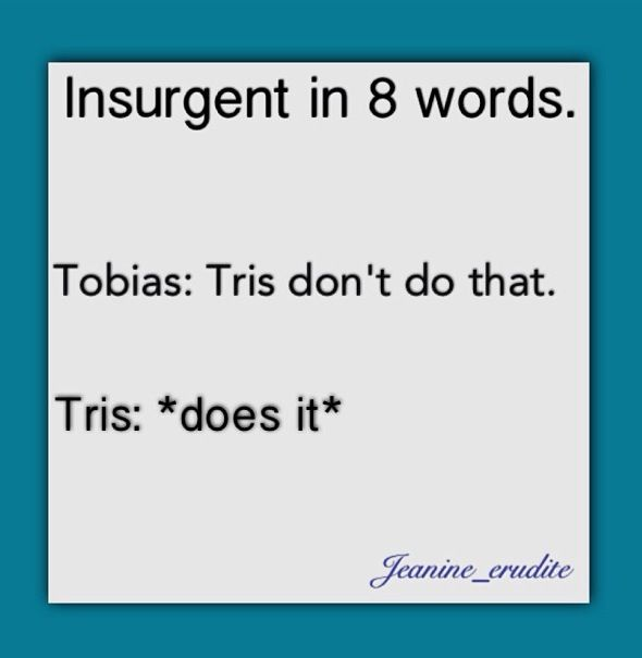 Insurgent in a nutshell- So true! #Divergent #tris #Four