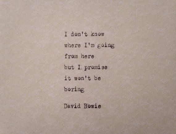 I dont know where Im going from here but I promise it wont be boring   David Bowie  A quote from the iconic artist. A perfect gift for any fan of his work This quote is hand-typed on an antique (1912) Remington, New York typewriter. Each one is completely original, with lettering imperfections being the biggest part of the charm of this piece. Frame it, scrapbook it, give it to a friend or family or lover - make someones day!  Ships worldwide!  BUY 2 GET 1 FREE - when you purchase two (any tw...