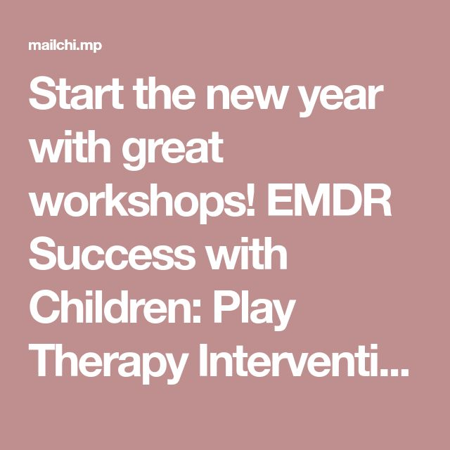 Start the new year with great workshops! EMDR Success with Children: Play Therapy Interventions through 8 Phases of EMDR workshop on March 2, 2018.