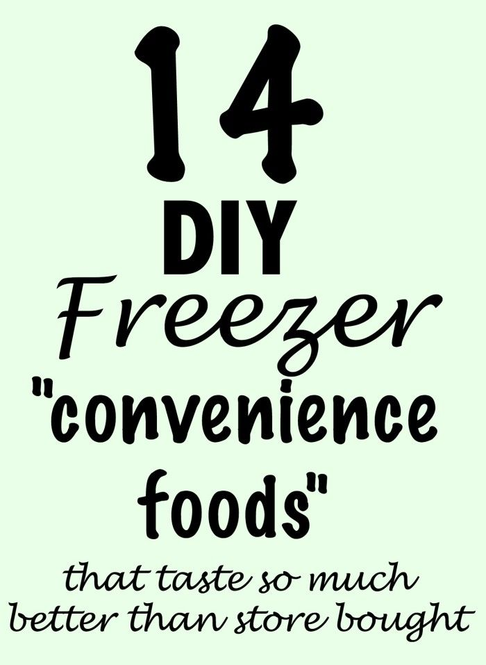 14 Convenience Foods to make homemade and freeze