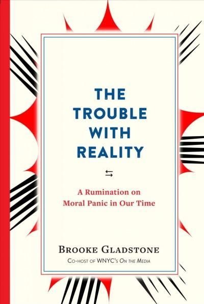 The Trouble with Reality: A Rumination on Moral Panic in Our Time
