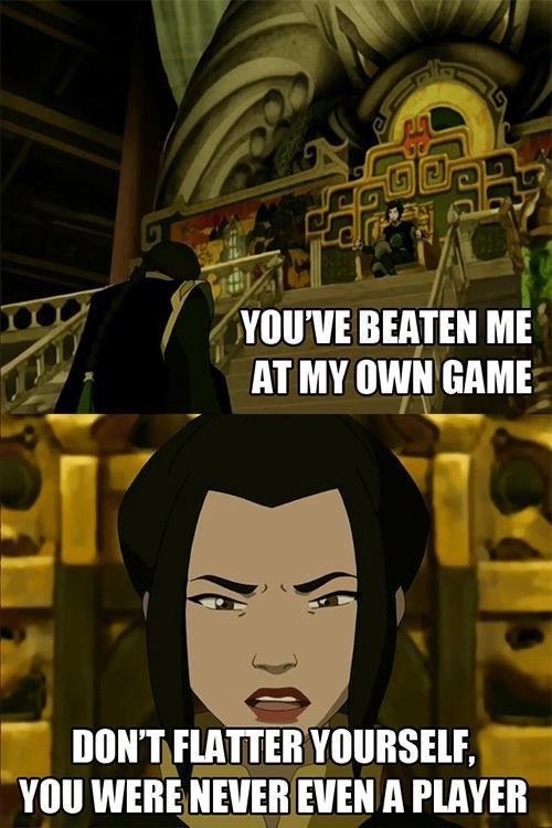one of Azula's best lines < just wanted to say BURN!!!!!< everyine who repins keeo adding littke comments < that burn was so hot it maleted a hole into the side of a naval ship leaving thousands to drown at sea. Because it's so hot