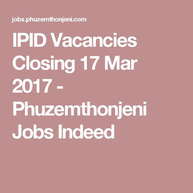 IPID Vacancies Closing 17 Mar 2017 - Phuzemthonjeni Jobs Indeed