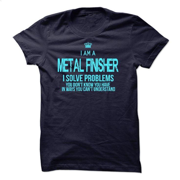 I Am A Metal Finisher T Shirts, Hoodies, Sweatshirts - #custom dress shirts #printed t shirts. I WANT THIS => https://www.sunfrog.com/LifeStyle/I-Am-A-Metal-Finisher.html?60505