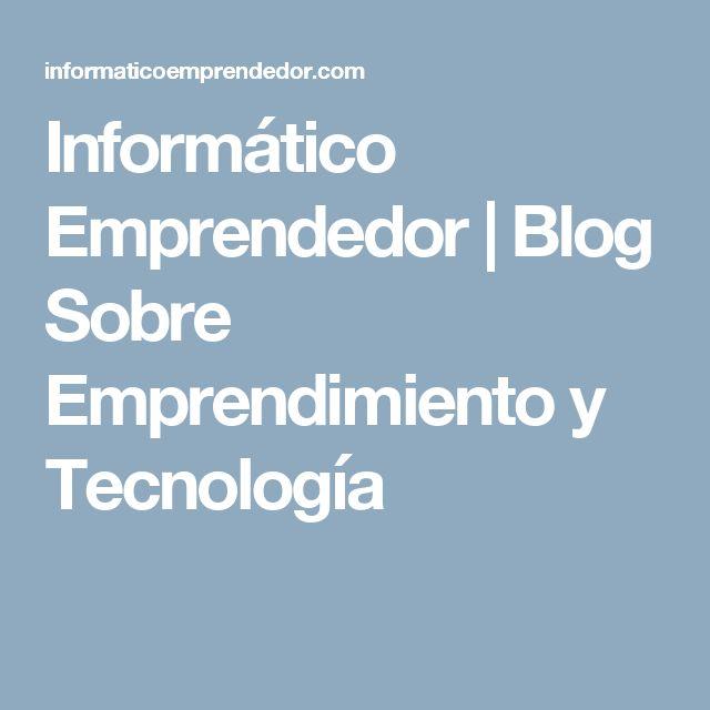 Informático Emprendedor   Blog Sobre Emprendimiento y Tecnología