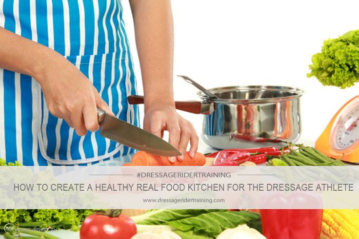 How to create a healthy real food kitchen for the dressage athlete