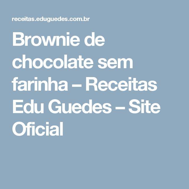 Brownie de chocolate sem farinha – Receitas Edu Guedes – Site Oficial