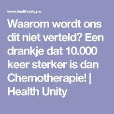 Waarom wordt ons dit niet verteld? Een drankje dat 10.000 keer sterker is dan Chemotherapie! | Health Unity