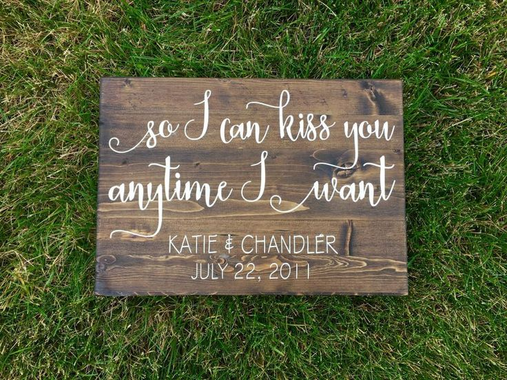 So I Can Kiss You Anytime I Want Anniversary Sign by JPSFamilyCreations on Etsy https://www.etsy.com/listing/476649435/so-i-can-kiss-you-anytime-i-want