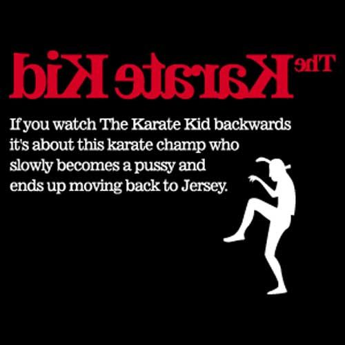 if you watch x backwards its about y karate kid