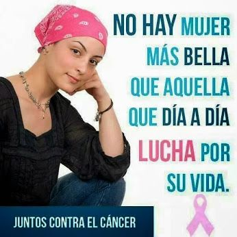 Ante el cáncer nunca te rindas!!!!!!