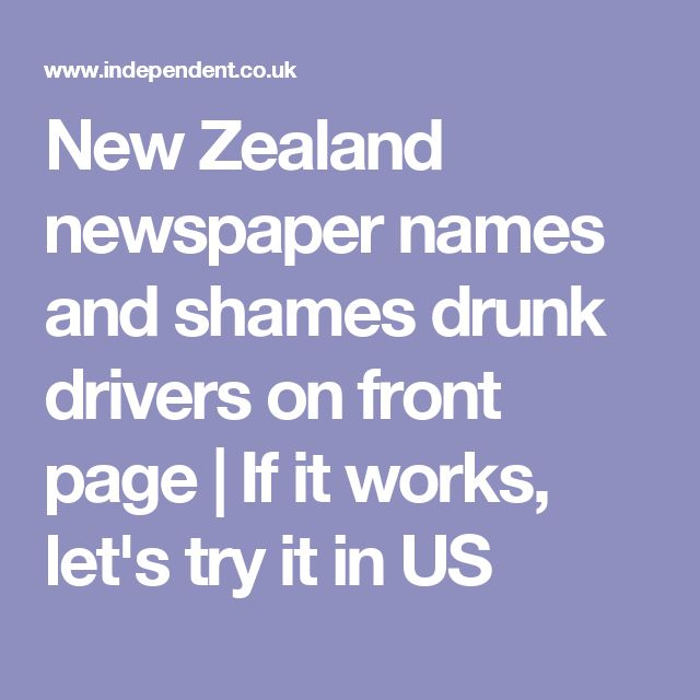 New Zealand newspaper names and shames drunk drivers on front page | If it works, let's try it in US
