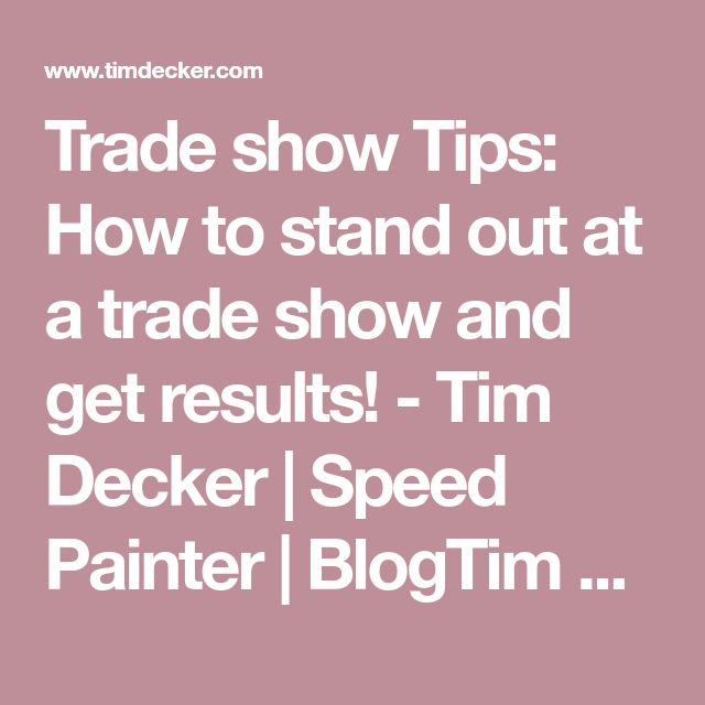 Trade show Tips: How to stand out at a trade show and get results! - Tim Decker | Speed Painter | BlogTim Decker | Speed Painter | Blog