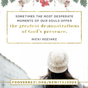 """Sometimes the most desperate moments of our souls offer the greatest demonstrations of God's presence."" Nicki Koziarz // If you've ever wondered if God is near, CLICK here. He is."