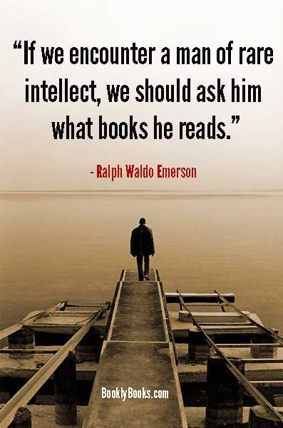 """If we encounter a man of rare intellect, we should ask him what books he reads."" (Ralph Waldo Emerson)   See all 182 quotes about books here:  http://booklybooks.com/182-quotes-about-books"