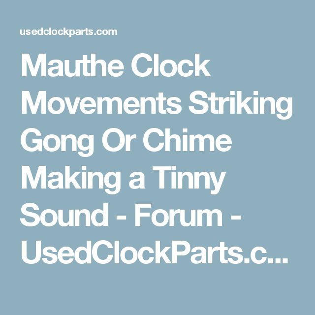 Mauthe Clock Movements Striking Gong Or Chime Making a Tinny Sound - Forum - UsedClockParts.com
