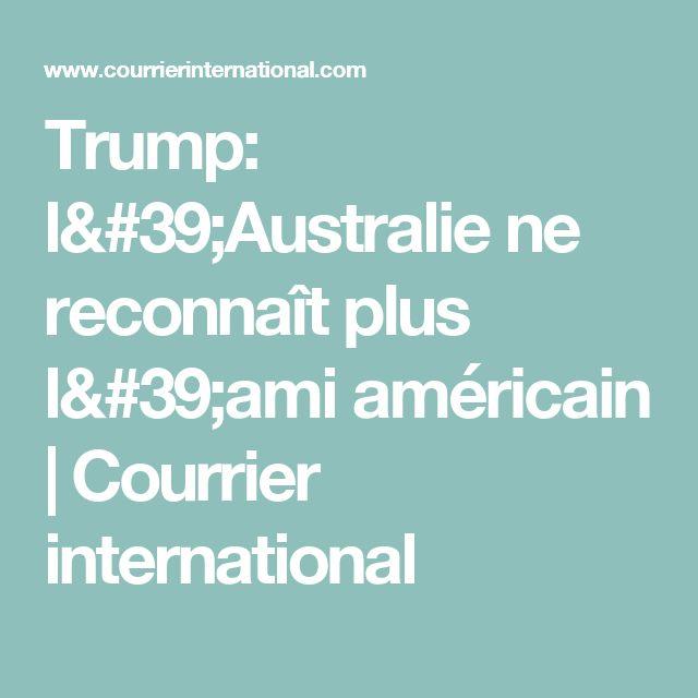 Trump: l'Australie ne reconnaît plus l'ami américain | Courrier international