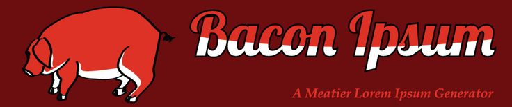 When Lorem Ipsum gets too boring...try Bacon Ipsum to spice things up!
