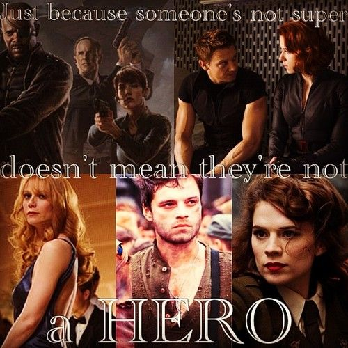 IJust because someone's not super, doesn't mean they're not a hero. Nick Fury, Phil Coulson, Maria Hill, Clint Barton (Hawkeye), Natasha Romanoff (Black Widow), Pepper Potts, Bucky Barnes, Peggy Carter.