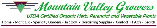 USDA Certified Organic Culinary Herb Plants from Mountain Valley Growers  Beginning 01/01/14 most items will be available to pre-order for spring.  Minimum order is 6 plants & $19.50 order total.