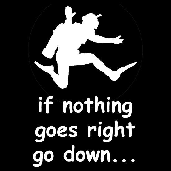 If nothing goes right go down SCUBA DIVE WHITE http://www.redbubble.com/people/belfastboy/works/11017966-if-nothing-goes-right-go-down-scuba-dive-white