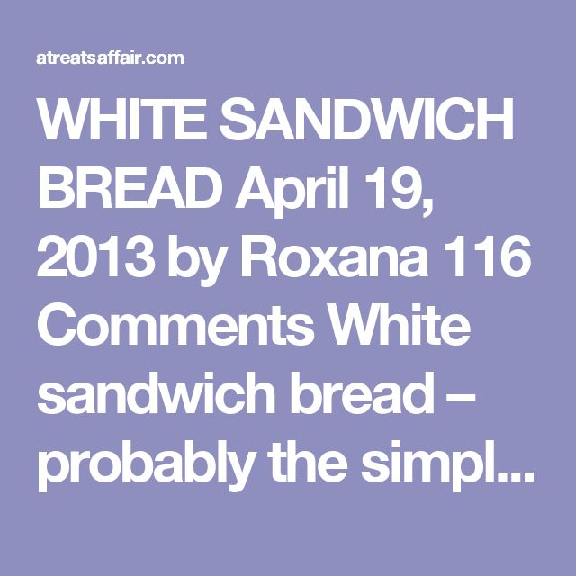 WHITE SANDWICH BREAD April 19, 2013 by Roxana 116 Comments White sandwich bread – probably the simplest bread recipe,soft and fluffy, with a yellowish crumb and a chewy crust, this bread it perfect for Pb&J or any deli sandwiches and even for making French toast. This recipe if part of my monthly partnership with Red Star Yeast. I could not believemy eyes way back in January when I shared 20 homemade bread recipes and 20 more on my bucket listthatI don't have a recipe for sandwichbr...