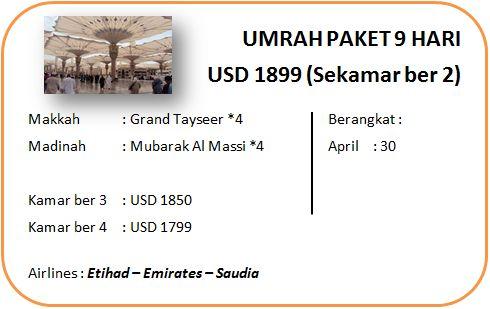 Paket Umroh April  10 April: Paket umroh April Plus Turki 2015 Bisnis Promo *4 | 12 hari | $2700/pax  Paket umroh Plus Dubai 2015 Executive *5 | 12 hari | $3475/pax 24 April:  Paket umroh Reguler Executive *5 | 9 hari | $2600/pax Paket umroh Promo Reguler *4 | 14 hari | $2000/pax (all-in) 30 April:  Paket umroh Promo Reguler *4 | 14 hari | $2000/pax (all-included) Paket umroh Promo Reguler *4 |   9 hari | $1799/pax (all-included) (baru!)