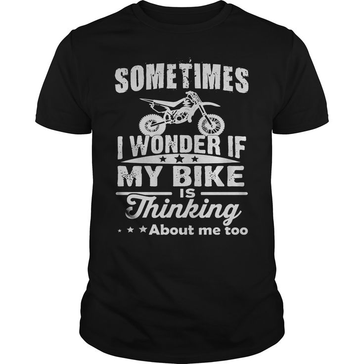 Motocross   SOMETIMES I WONDER IF MY BIKE IS THINKING ABOUT ME TOO. Cool and Clever Automotive Quotes, Sayings, Trucks, Cars, Motorcycles, T-Shirts For Sale, Hoodies, Tees, Clothing, Coffee Mugs, Gifts.