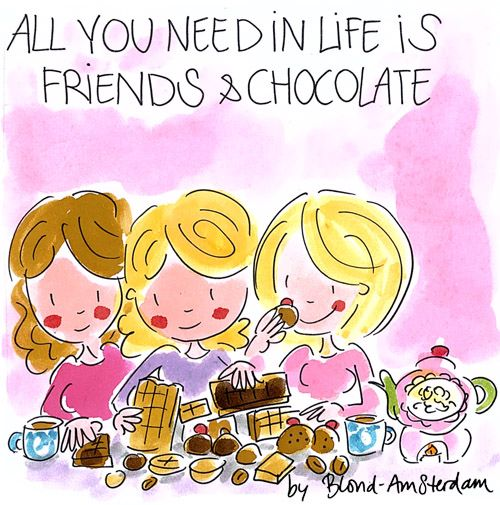 All you need in life is friends & chocolate - Blond Amsterdam