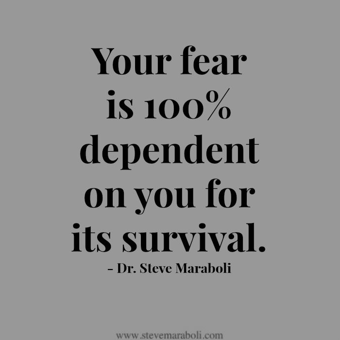 """Your fear is 100% dependent on YOU for its survival."" - Steve Maraboli #quote"