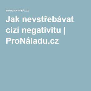 Jak nevstřebávat cizí negativitu   ProNáladu.cz