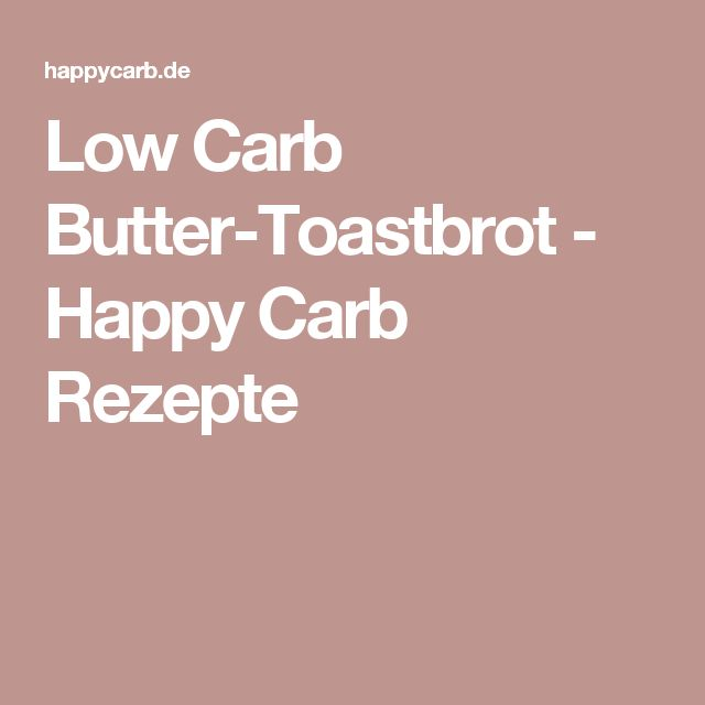 Low Carb Butter-Toastbrot - Happy Carb Rezepte