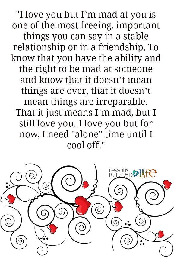 """""""I love you but I'm mad at you is one of the most freeing, important things you can say in a stable relationship or in a friendship. To know that you have the ability and the right to be mad at som..."""