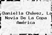 http://tecnoautos.com/wp-content/uploads/imagenes/tendencias/thumbs/daniella-chavez-la-novia-de-la-copa-america.jpg Daniella Chavez. Daniella Chávez, la novia de la Copa América, Enlaces, Imágenes, Videos y Tweets - http://tecnoautos.com/actualidad/daniella-chavez-daniella-chavez-la-novia-de-la-copa-america/
