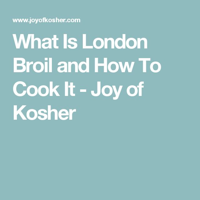 What Is London Broil and How To Cook It - Joy of Kosher
