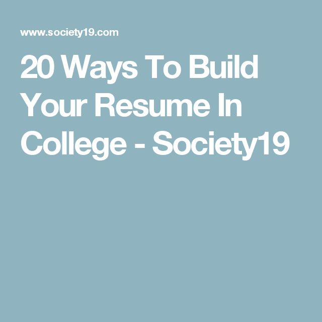 20 Ways To Build Your Resume In College College - how to build your resume