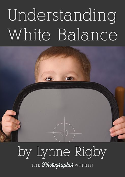 White balance simplified. Lynne Rigby explains white balance in clear and simple terms.