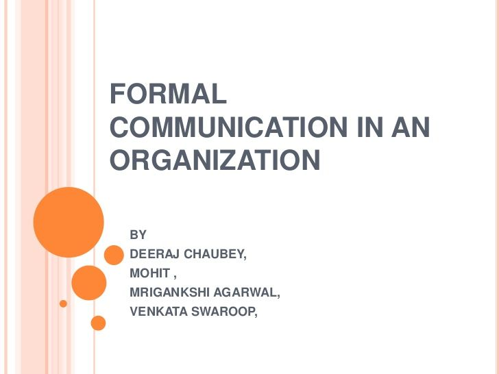 Slideshow for informal and formal examples and types of formal communications - Formal communication including interviews, meetings and presentations