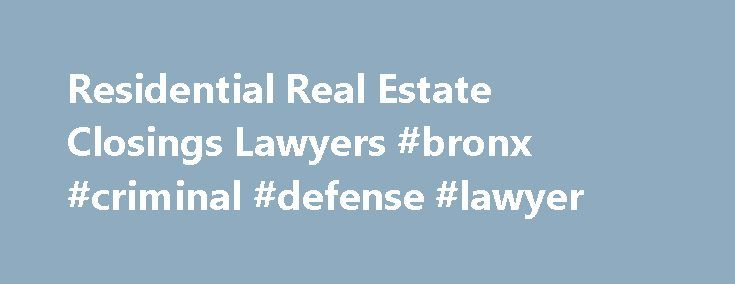 Residential Real Estate Closings Lawyers #bronx #criminal #defense #lawyer http://degree.nef2.com/residential-real-estate-closings-lawyers-bronx-criminal-defense-lawyer/  # Residential Real Estate Closings: $750 We now offer 24/7 online access to your file. Get instant updates and stay informed. Click here to read more. Do you need assistance with the purchase or sale of residential real estate in New York? We can help. Our experienced real estate closing attorneys assist buyers and sellers…