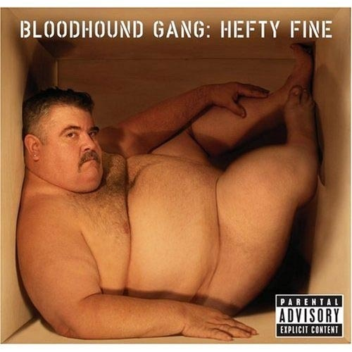"""Bloodhound Gang - """"Hefty Fine"""".    The humorous satire of the Bloodhound Gang often carries over to their album covers, but sometimes hefty is NOT fine."""