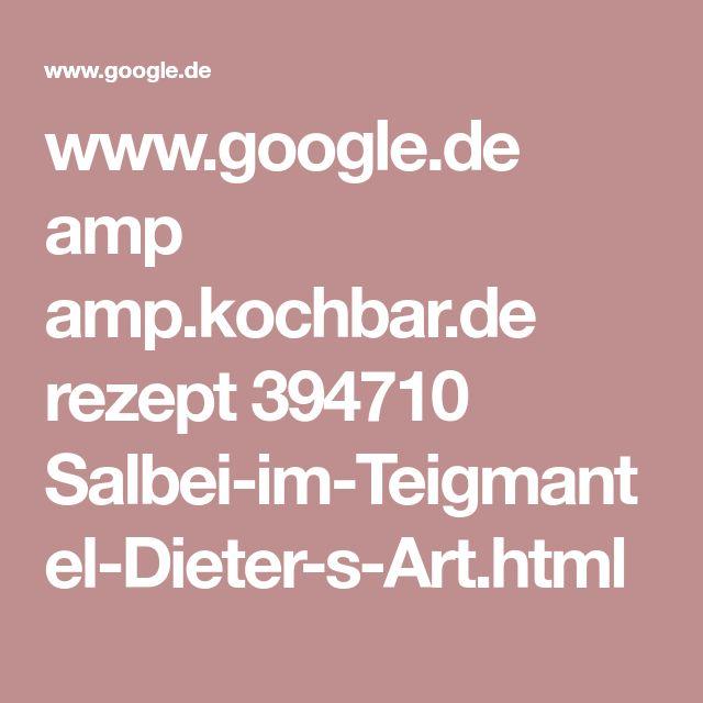 www.google.de amp amp.kochbar.de rezept 394710 Salbei-im-Teigmantel-Dieter-s-Art.html