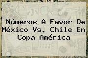http://tecnoautos.com/wp-content/uploads/imagenes/tendencias/thumbs/numeros-a-favor-de-mexico-vs-chile-en-copa-america.jpg Mexico Vs Chile. Números a favor de México vs. Chile en Copa América, Enlaces, Imágenes, Videos y Tweets - http://tecnoautos.com/actualidad/mexico-vs-chile-numeros-a-favor-de-mexico-vs-chile-en-copa-america/