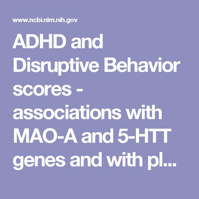 ADHD and Disruptive Behavior scores - associations with MAO-A and 5-HTT genes and with platelet MAO-B activity in adolescents.  - PubMed - NCBI