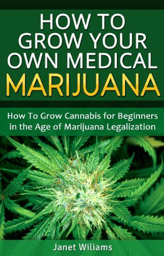 How To Grow Your Own Medical Marijuana: Growing Cannabis for Beginners in the Age of Marijuana Legalization (Growing Marijuana Book 1) - Kindle edition by Janet Williams. Crafts, Hobbies & Home Kindle eBooks @ Amazon.com.