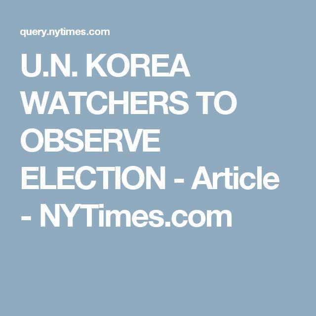 U.N. KOREA WATCHERS TO OBSERVE ELECTION - Article - NYTimes.com