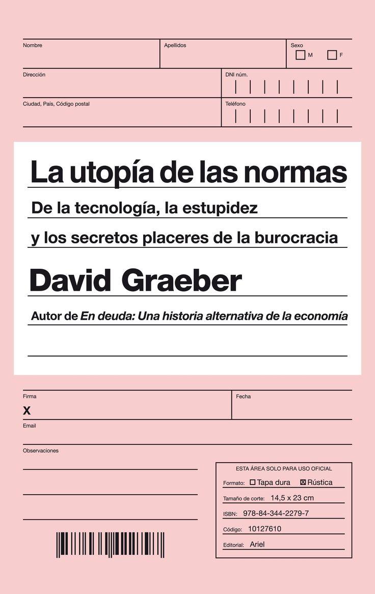 La utopía de las normas : de la tecnología, la estupidez y los secretos placeres de la burocracia / David Graeber.    1ª ed.   Ariel, 2015