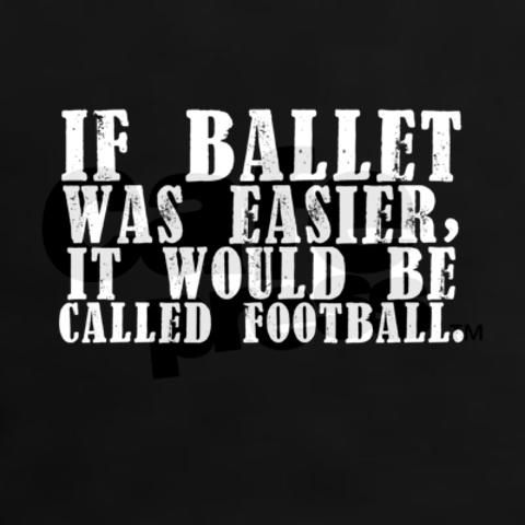 This shirt cracked me up. Doubt Football players would agree, but they don't scrimmage en pointe!