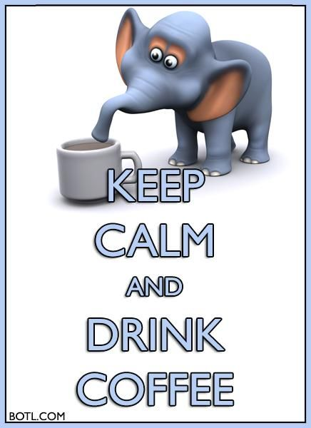 KEEP CALM and DRINK COFFEE #elephant #coffee #keepcalm